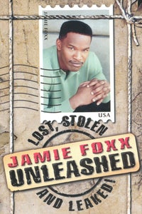 Jamie Foxx Unleashed: Lost, Stolen and Leaked