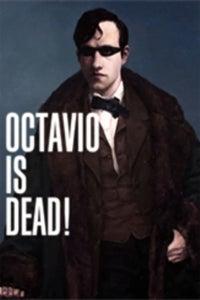 Octavio Is Dead as Octavio