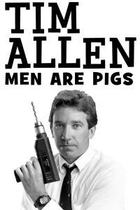 Tim Allen: Men Are Pigs