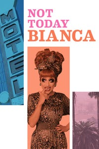 Not Today Bianca