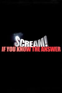 Scream if You Know the Answer