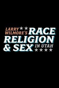 Larry Wilmore's Race, Religion & Sex
