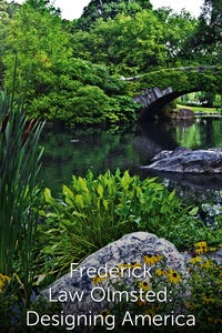 Frederick Law Olmsted: Designing America as Frederick Law Olmsted