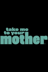 Take Me to Your Mother