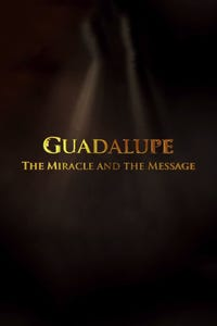 Our Lady Of Guadalupe: The Miracle & The Message