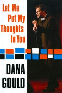 Dana Gould: Let Me Put My Thoughts in You