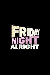 Friday Night Alright