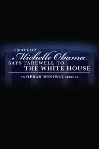 First Lady Michelle Obama Says Farewell to the White House: An Oprah Winfrey Special