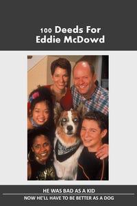 100 Deeds for Eddie McDowd as Eddie McDowd
